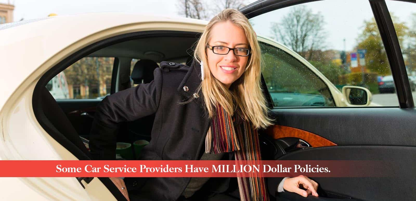 Some car service Providers Have Million Dollar Policies.